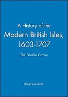 A history of the Modern British Isles, 1603-1714 : the double crown