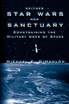 Neither Star Wars nor sanctuary : constraining the military uses of space