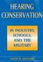Hearing conservation in industry, schools, and the military