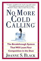 No more cold calling : the breakthrough system that will leave your competition in the dust