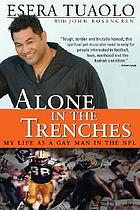 Alone in the trenches : my life as a gay man in the NFL