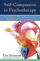 Self-compassion in psychotherapy : mindfulness-based practices for healing and transformation