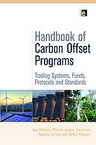 Handbook of carbon offset programs : trading systems, funds, protocols and standards