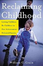Reclaiming childhood : letting children be children in our achievement-oriented society