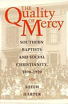 The quality of mercy : Southern Baptists and social Christianity, 1890-1920