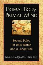 Primal body, primal mind : beyond the paleo diet for total health and a longer life