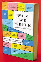 Why we write : 20 acclaimed authors on why and how they do what they do