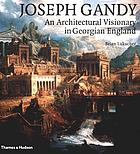Joseph Gandy : an architectural visionary in Georgian England
