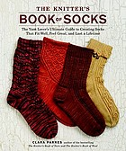 The knitter's book of socks : the yarn lover's ultimate guide to creating socks that fit well, feel great, and last a lifetime