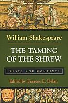 The taming of the shrew : texts and contexts