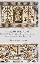 The Qumran paradigm : a critical evaluation of some foundational hypotheses in the construction of the Qumran sect