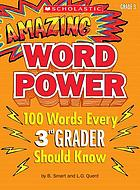 Amazing word power. [Grade 3] : 100 words every 3rd grader should know