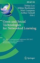 Open and social technologies for networked learning : IFIP WG 3.4 International Conference, OST 2012, Tallinn, Estonia, July 30-August 3, 2012, Revised selected papers