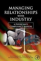 Managing relationships with industry : a physician's compliance manual