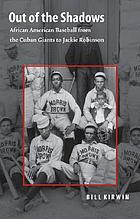 Out of the shadows : African American baseball from the Cuban Giants to Jackie Robinson
