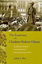 The feminism of Charlotte Perkins Gilman : sexualities, histories, progressivism