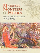 Maidens, monsters & heroes : the fantasy illustrations of H.J. Ford