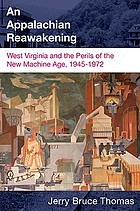 An Appalachian reawakening : West Virginia and the perils of the new machine age, 1945-1972