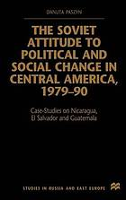 The Soviet attitude to political and social change in Central America, 1979-90 : case-studies on Nicaragua, El Salvador and Guatemala
