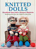 Knitted dolls : [handmade toys with a designer wardrobe : knitting fun for the child in all of us