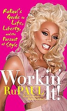 Workin' it! : RuPaul's guide to life, liberty, and the pursuit of style