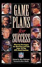 Game plans for success : winning strategies for business and life from ten top NFL head coaches