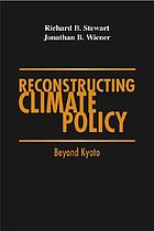 Reconstructing climate policy : beyond Kyoto