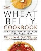 Wheat belly cookbook : 150 recipes to help you lose the wheat, lose the weight, and find your path back to health