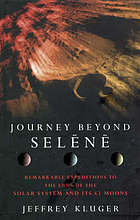 Journey beyond Selene : remarkable expeditions to the solar system's 63 moons