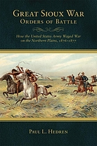 Great Sioux War orders of battle : how the United States Army waged war on the Northern Plains, 1876-1877