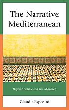The narrative Mediterranean : beyond France and the Maghreb