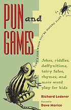 Pun and games : jokes, riddles, daffynitions, tairy fales, rhymes, and more wordplay for kids