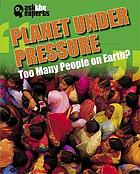 Planet under pressure : too many people on Earth?