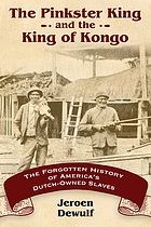 The Pinkster King and the King of Kongo : the forgotten history of America's Dutch-owned slaves