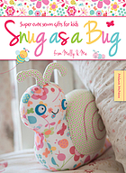 Snug as a bug : super cute sewn gifts for kids from Melly & Me