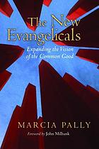 The new evangelicals : expanding the vision of the common good
