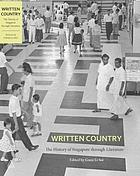 Written country : the history of Singapore through literature