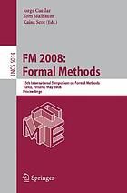 FM 2008 : formal methods : 15th International Symposium on Formal Methods, Turku, Finland, May 26-30, 2008 : proceedings