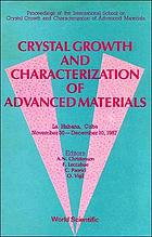 Crystal growth and characterization of advanced materials : proceedings of the International School on Crystal Growth and Characterization of Advanced Materials, La Habana, Cuba, November 30-December 10, 1987