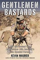 Gentlemen bastards : on the ground in Afghanistan with America's elite special forces