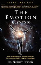 The emotion code : how to release your trapped emotions for abundant health, love and happiness