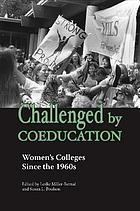 Challenged by coeducation : women's colleges since the 1960s