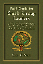 Field guide for small group leaders : setting the tone, accommodating learning styles, and more