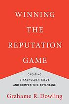 Winning the reputation game : Creating stakeholder value and competitive advantage