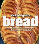Nick Malgieri's bread : over 60 breads, rolls and cakes plus delicious recipes using them