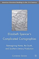 Elizabeth Spencer's complicated cartographies : reimagining home, the South, and southern literary production