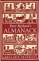 Poor Richard's almanack : being the choicest morsels of wisdom, written during the years of the Almanack's publication
