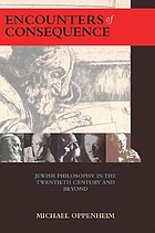 Encounters of consequence : Jewish philosophy in the twentieth century and beyond