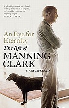 An eye for eternity : the life of Manning Clark