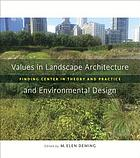 Values in landscape architecture and environmental design : finding center in theory and practice